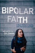 Bipolar Faith: A Black Woman's Journey with Depression and Faith
