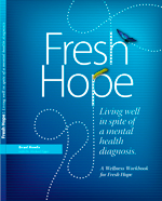 Fresh Hope: Living Well in Spite of a Mental Health Diagnosis